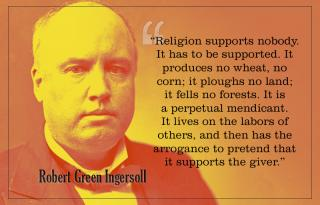 Robert G. Ingresoll - religion supports